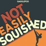 Not Easily Squished Podcast
